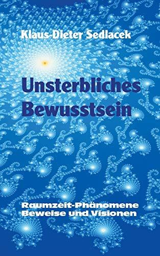 Unsterbliches Bewusstsein: Raumzeit-Phänomene, Beweise und Visionen - Taschenbuchausgabe (Wissen gemeinverständlich)
