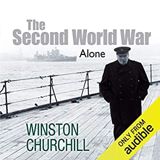 The Second World War: Alone                   Written by:                                                                                                                                 Sir Winston Churchill                               Narrated by:                                                                                                                                 Christian Rodska                      Length: 11 hrs and 5 mins     8 ratings     Overall 4.9