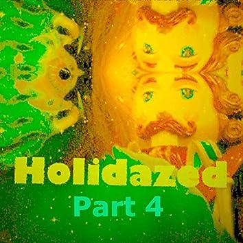 Holidazed, Pt. 4