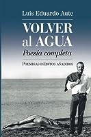 Volver al agua / Back to the water: Poemigas Inéditos Añadidos. Poesía Completa / Unpublished Poems. Complete Poetry (Mundos Raros)
