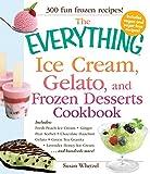 The Everything Ice Cream, Gelato, and Frozen Desserts Cookbook: Includes Fresh Peach Ice Cream,...