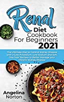Renal Diet Cookbook for Beginners 2021: The Ultimate Diet to Control Kidney Disease with a Low Potassium, Low Sodium and Salt. One Year Recipes to Better Manage your Chronic Kidney Disease
