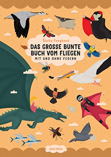 Das große bunte Buch vom Fliegen (Vögel, Flugzeuge, Insekten & Co.): Wissen für Kinder ab 6 Jahre