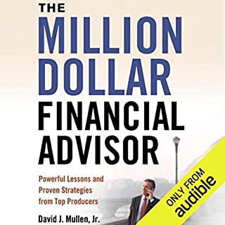 The Million-Dollar Financial Advisor     Powerful Lessons and Proven Strategies from Top Producers              By:                                                                                                                                 David J. Mullen Jr.                               Narrated by:                                                                                                                                 Allan Robertson                      Length: 8 hrs and 24 mins     247 ratings     Overall 4.6
