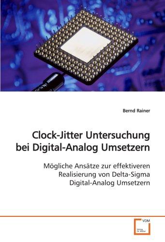 Clock-Jitter Untersuchung bei Digital-Analog Umsetzern: Mögliche Ansätze zur effektiveren Realisierung von Delta-Sigma Digital-Analog Umsetzern