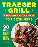 Traeger Grill Smoker Cookbook for Beginners: 90 Recipes for Your Wood Pellet Smoker