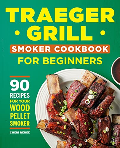Traeger Grill Smoker Cookbook for Beginners: 90 Recipes for Your Wood Pellet Smoker (English Edition)