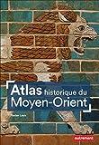 Atlas historique du Moyen-Orient (Atlas Mémoires)
