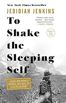To Shake the Sleeping Self: A Journey from Oregon to Patagonia, and a Quest for a Life with No Regret by [Jedidiah Jenkins]