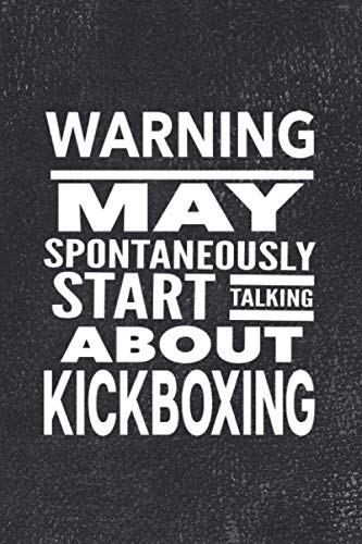 """Warning May Spontaneously Start Talking About Kickboxing: Journal For Martial Arts Woman Girl Man Guy - Best Funny Sensei Teacher Student Gifts - Vintage Black Cover 6""""x9"""" Notebook"""
