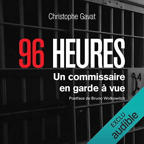96 heures     Un commissaire en garde à vue              By:                                                                                                                                 Christophe Gavat                               Narrated by:                                                                                                                                 Bruno Wolkovitch,                                                                                        Christophe Gavat                      Length: 6 hrs and 39 mins     1 rating     Overall 5.0