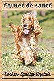 CARNET DE SANTE COCKER SPANIEL ANGLAIS: Mon cahier de suivi santé chien Cocker Spaniel Anglais à remplir ou compléter | Mon carnet santé chien | ... Format: 15,24 cm sur 22,86 cm 101 pages