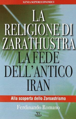 La religione di Zarathustra. La fede dell'antico Iran