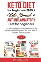 Keto diet for beginners 2019 + Keto Bread + Anti Inflammatory Diet for beginners: The Advanced guide for weight loss with the special intermittent process and Meal Plans to Heal the Immune System