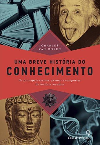 Uma breve história do conhecimento: Os principais eventos, pessoas e conquistas da história mundial