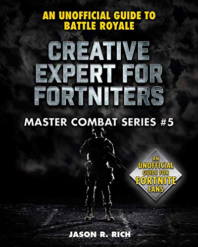 Creative Expert for Fortniters: An Unofficial Guide to Battle Royale (Master Combat Book 5) (English Edition)
