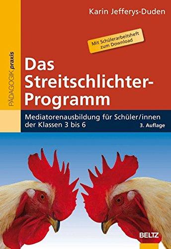 Das Streitschlichter-Programm: Mediatorenausbildung für Schülerinnen und Schüler der Klassen 3 bis 6 (Beltz Praxis)