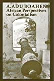 African Perspectives on Colonialism (The Johns Hopkins Symposia in Comparative History, 15)