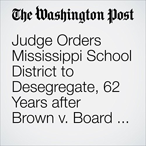 Judge Orders Mississippi School District to Desegregate, 62 Years after Brown v. Board of Education audiobook cover art
