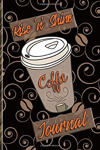 Rise'n Shine Coffee Journal: Weekly One-Year Journal for Coffee Lovers!