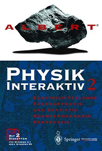 ALBERT(R). Physik Interaktiv 2. Einzellizenz: Elektrizitätslehre, Thermodynamik und Statistik, Quantenmechanik, Kernphysik