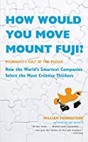 How Would You Move Mount Fuji?: Microsoft's Cult of the Puzzle--How the World's Smartest Companies Select the Most Creative Thinkers