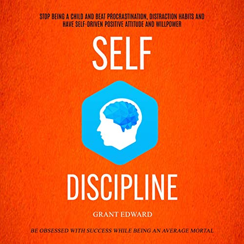 Self Discipline: Stop Being a Child and Beat Procrastination, Distraction Habits and Have Self-Driven Positive Attitude and Willpower     Be Obsessed with Success While Being an Average Mortal              By:                                                                                                                                 Grant Edwin                               Narrated by:                                                                                                                                 Rich Brennan                      Length: 3 hrs and 20 mins     26 ratings     Overall 5.0