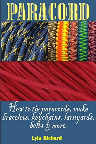 PARACORD: How To Tie Paracord Knots, Make Bracelets, Key Chain, Lanyards, Belts And More