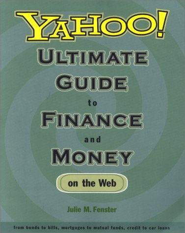 Yahoo! Ultimate Guide to Finance and Money on the Web: from bonds to bills, mortgages to mutual funds, credit to car loans