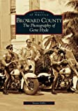 Broward County: The Photography of Gene Hyde (FL)   (Images of America)