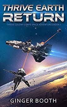 Thrive Earth Return (Thrive Colony Corps Space Adventures Book 1) by [Ginger Booth]
