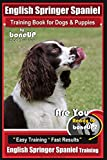 English Springer Spaniel Training Book for Dogs & Puppies By BoneUP DOG Training: Are You Ready to Bone Up? Easy Training * Fast Results, English Springer Spaniel Training