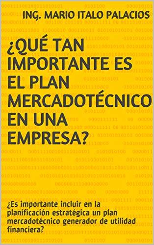 ¿QUÉ TAN IMPORTANTE ES EL PLAN MERCADOTÉCNICO EN UNA EMPRESA?: ¿Es importante incluir en la planificación estratégica un plan mercadotécnico generador de utilidad financiera?