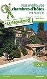 Guide du Routard nos meilleures chambres d'hôtes en France 2016:
