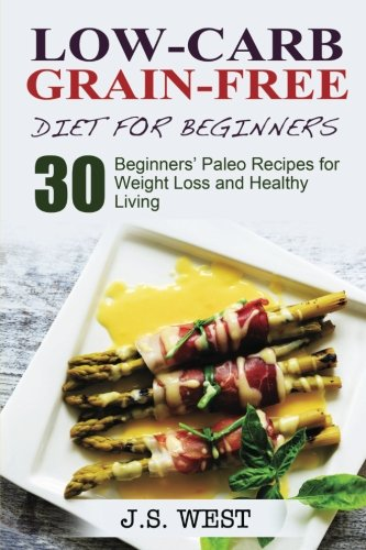 Against All Grain: Low-Carb Grain-Free Diet: 30 Beginners Low-Carb Recipes for Extreme Weight Loss and Paleo Style