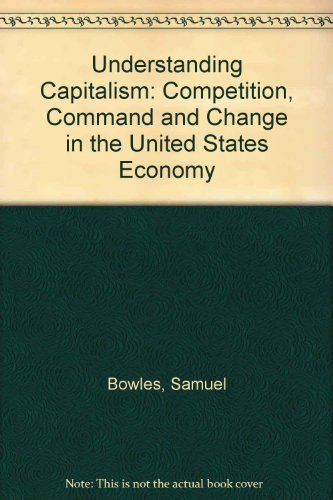 Understanding Capitalism: Competition, Command, and Change in the U.S. Economy