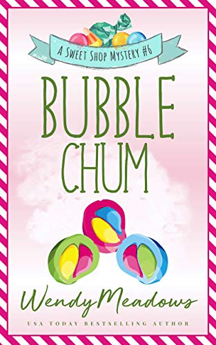 Bubble Chum (Sweet Shop Mystery Book 6) by [Wendy Meadows]