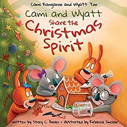 Cami and Wyatt Share the Christmas Spirit (Cami Kangaroo and Wyatt Too Book 5) by [Stacy C.  Bauer, Rebecca Sinclair]