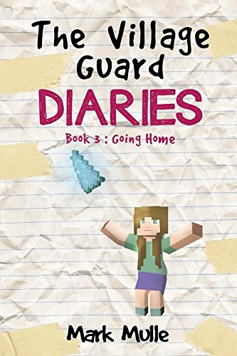 Download The Village Guard Diaries (Book 3): Going Home (An Unofficial Minecraft Book for Kids Ages 9 - 12 (Preteen) (English Edition) B01GGBRDGA