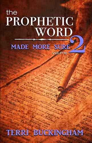 The Prophetic Word Made More Sure: Volume 2 by Buckingham, Terri