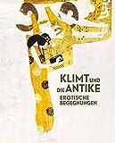 Klimt und die Antike: Erotische Begegnungen - Stella Rollig