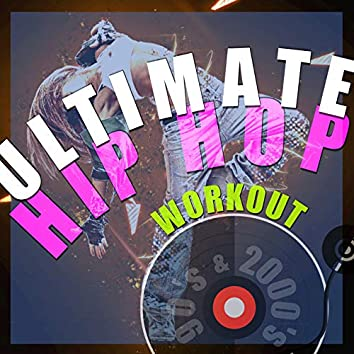 Ultimate Hip Hop Workout (Remixed Hits from The 90's and 2000's)
