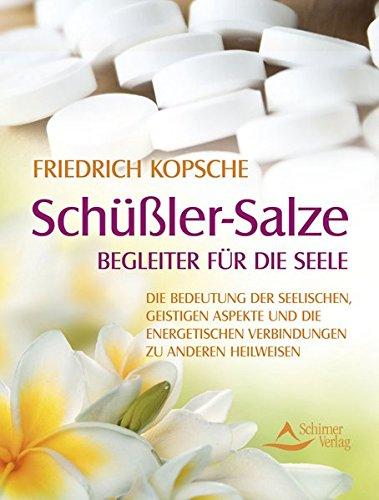 Schüßler-Salze - Begleiter für die Seele: Die Bedeutung der seelischen, geistigen Aspekte und die energetischen Verbindungen zu anderen Heilweisen
