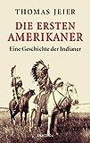 Die ersten Amerikaner: Eine Geschichte der Indianer - Thomas Jeier