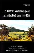 Le Plateau Vivarais-Lignon: Accueil et résistance, 1939-1946 : actes du colloque du Chambon-sur-Lignon (French Edition)