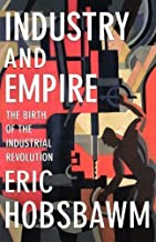 Industry and Empire: The Birth of the Industrial Revolution by Hobsbawm, E. J. Upd Sub Edition [Paperback(1999)]