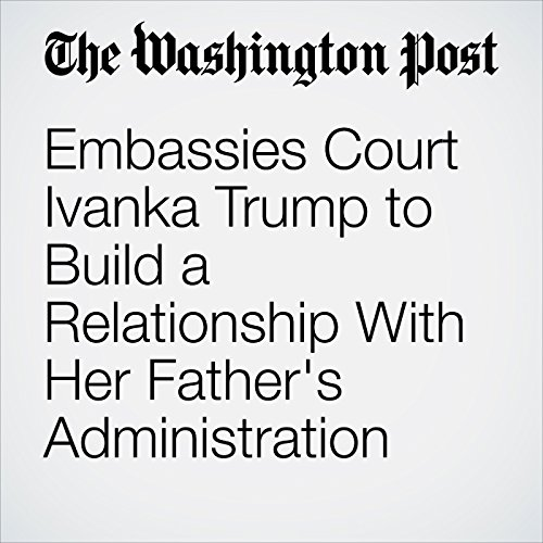 Embassies Court Ivanka Trump to Build a Relationship With Her Father's Administration copertina