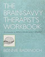 The Brain-Savvy Therapist's Workbook (Norton Series on Interpersonal Neurobiology)