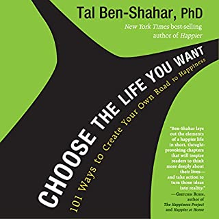 Choose the Life You Want     101 Ways to Create Your Own Road to Happiness              By:                                                                                                                                 Tal Ben-Shahar                               Narrated by:                                                                                                                                 Traber Burns                      Length: 5 hrs and 50 mins     104 ratings     Overall 4.4