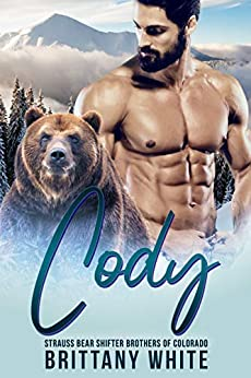 Cody (Strauss Bear Shifter Brothers of Colorado Book 3) by [Brittany White]